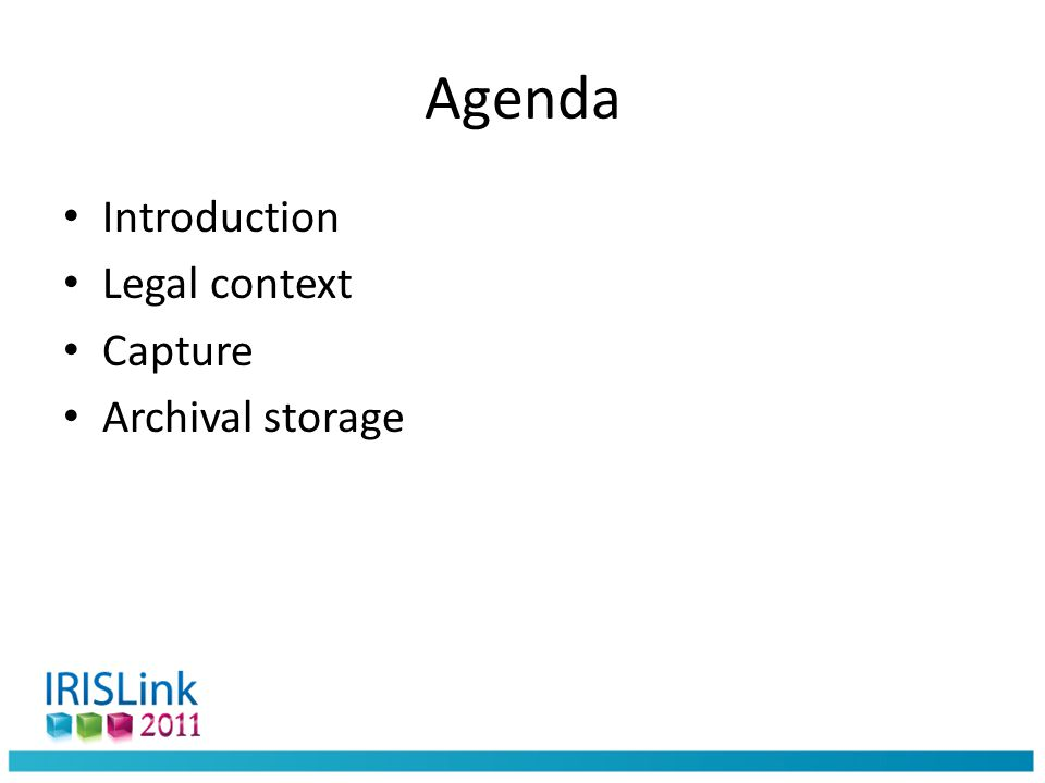 Agenda Introduction Legal context Capture Archival storage
