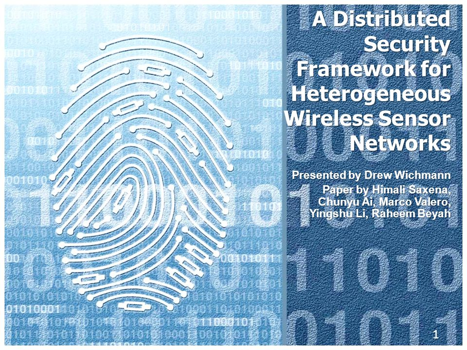 A Distributed Security Framework for Heterogeneous Wireless Sensor Networks Presented by Drew Wichmann Paper by Himali Saxena, Chunyu Ai, Marco Valero