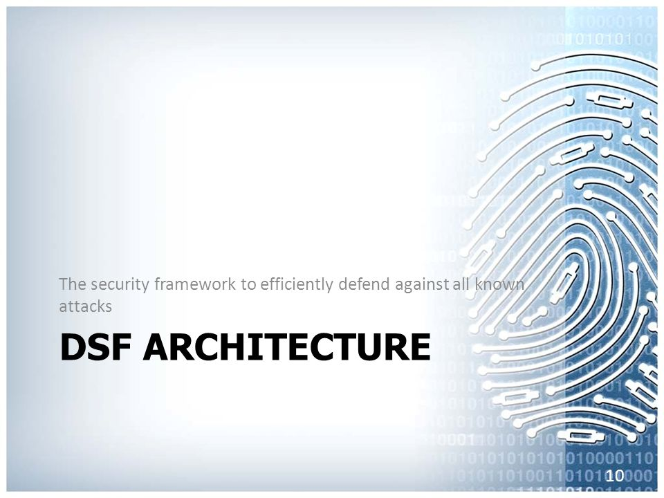 DSF ARCHITECTURE The security framework to efficiently defend against all known attacks 10