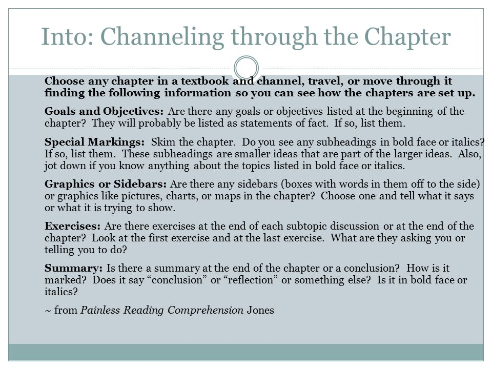 Into: Channeling through the Chapter Choose any chapter in a textbook and channel, travel, or move through it finding the following information so you can see how the chapters are set up.