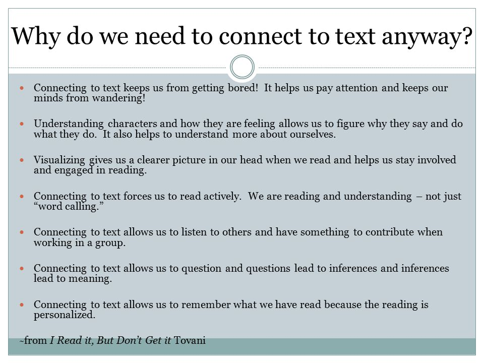Why do we need to connect to text anyway.Connecting to text keeps us from getting bored.