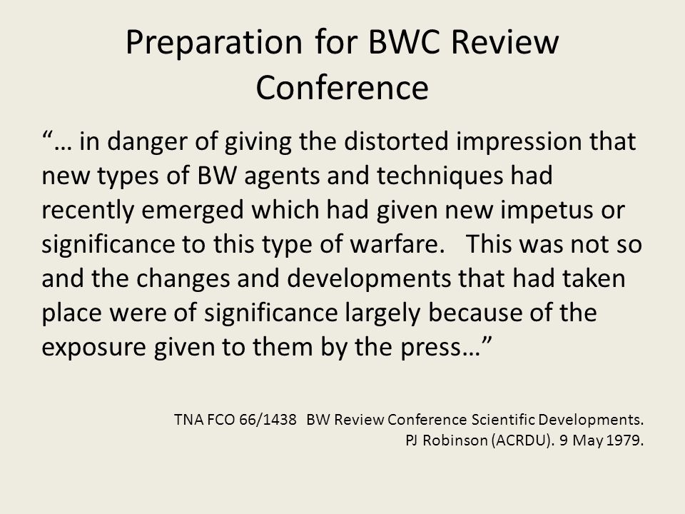 Preparation for BWC Review Conference … in danger of giving the distorted impression that new types of BW agents and techniques had recently emerged which had given new impetus or significance to this type of warfare.