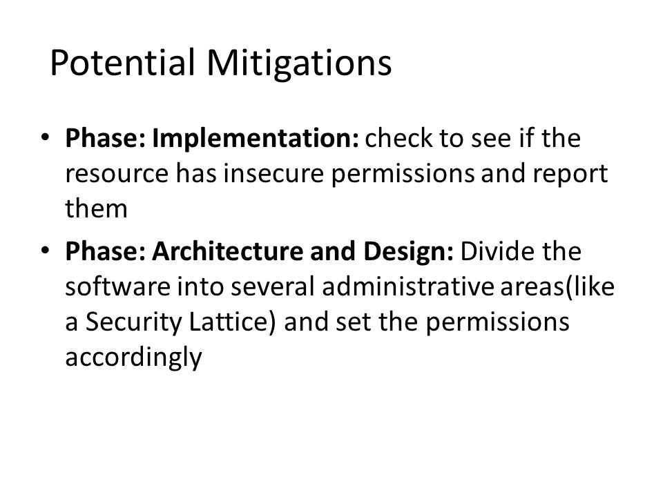 Potential Mitigations Phase: Implementation: check to see if the resource has insecure permissions and report them Phase: Architecture and Design: Div