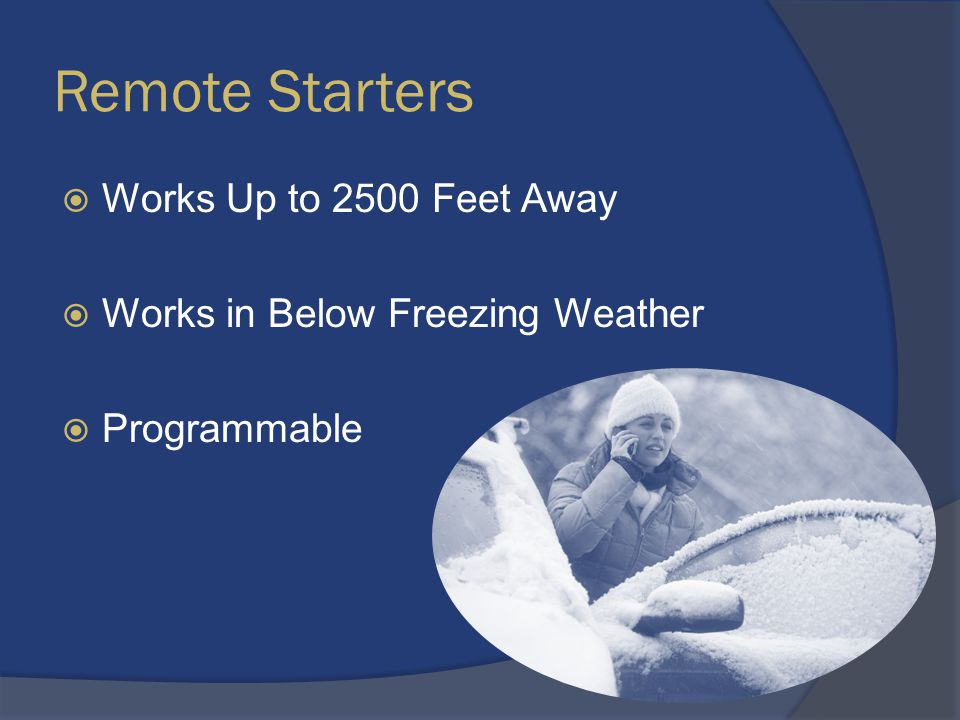 Remote Starters  Works Up to 2500 Feet Away  Works in Below Freezing Weather  Programmable