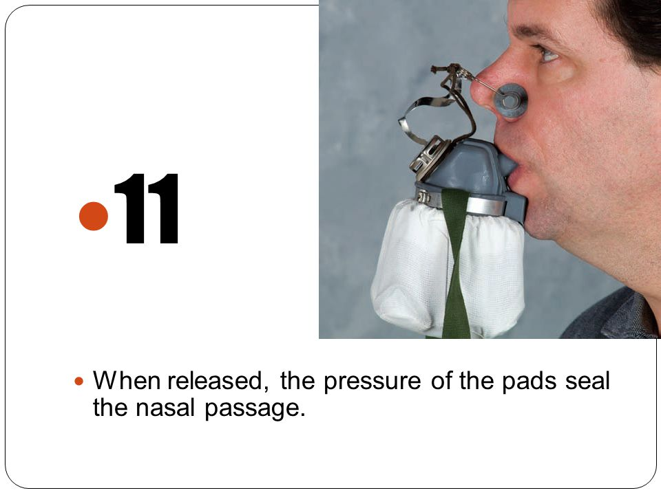 11 When released, the pressure of the pads seal the nasal passage.