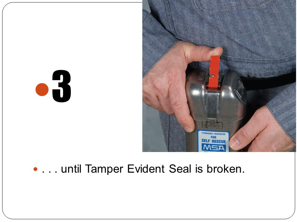 3... until Tamper Evident Seal is broken.