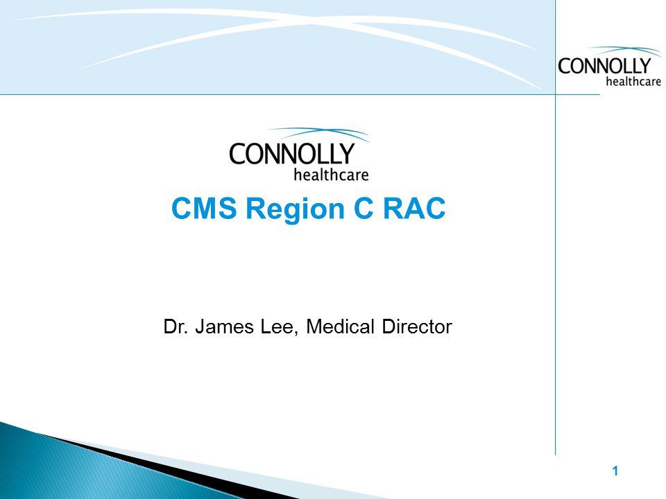 1 CMS Region C RAC Dr. James Lee, Medical Director