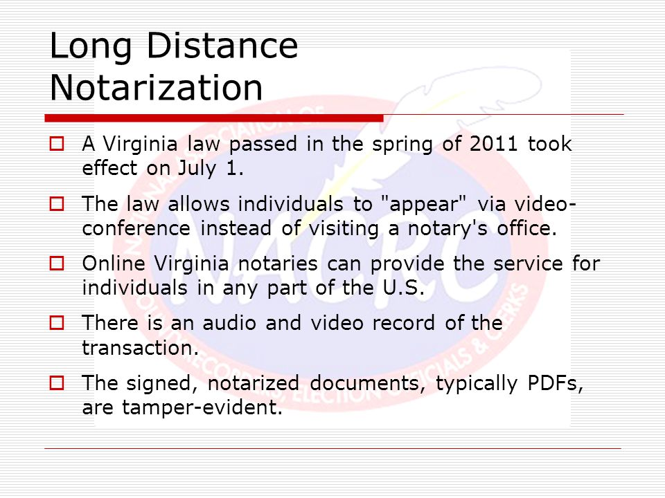 Long Distance Notarization  A Virginia law passed in the spring of 2011 took effect on July 1.  The law allows individuals to