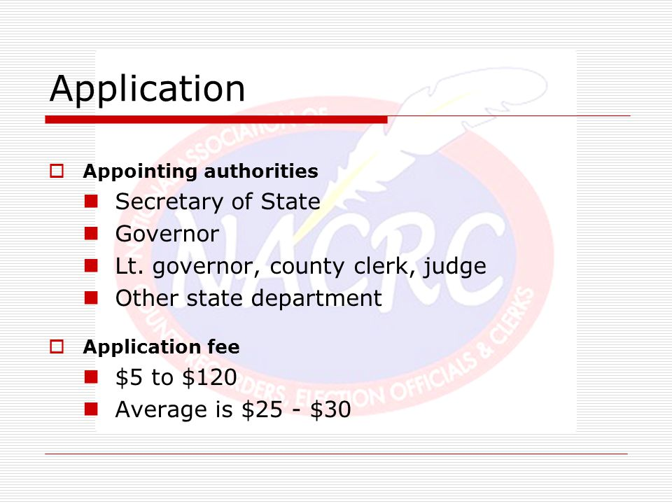Application  Appointing authorities Secretary of State Governor Lt. governor, county clerk, judge Other state department  Application fee $5 to $120