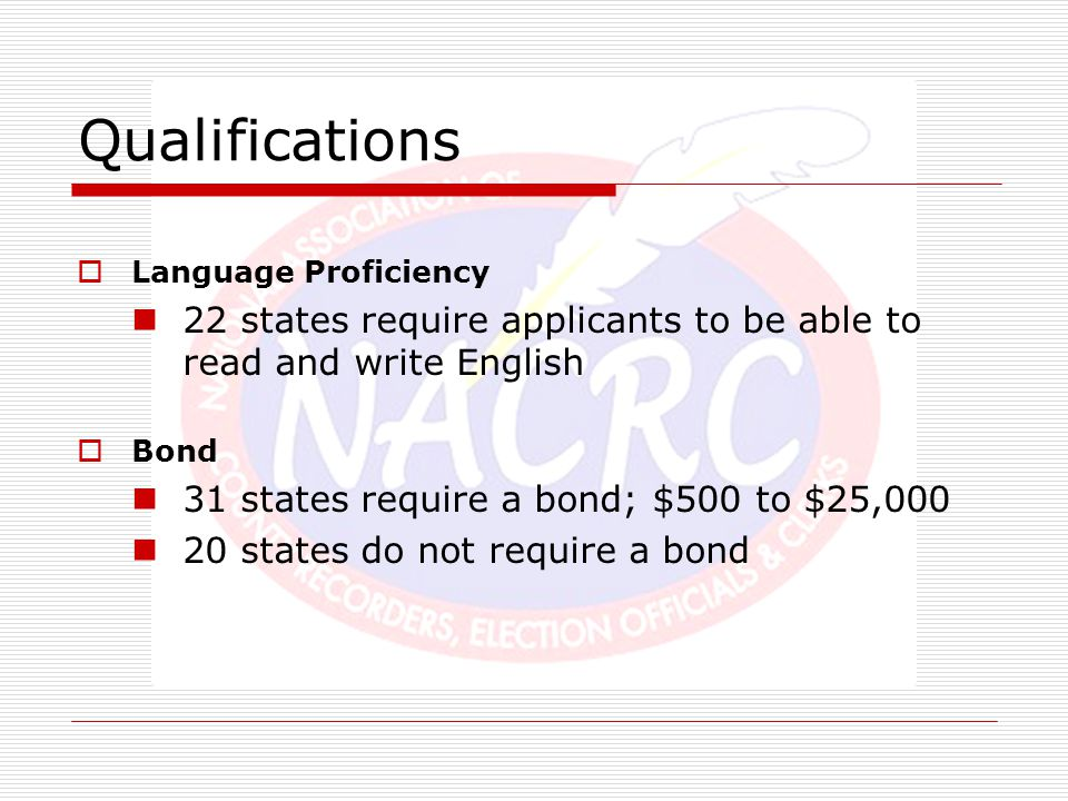 Qualifications  Language Proficiency 22 states require applicants to be able to read and write English  Bond 31 states require a bond; $500 to $25,0