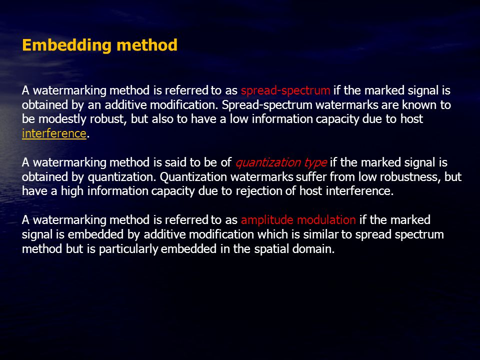 Embedding method A watermarking method is referred to as spread-spectrum if the marked signal is obtained by an additive modification.