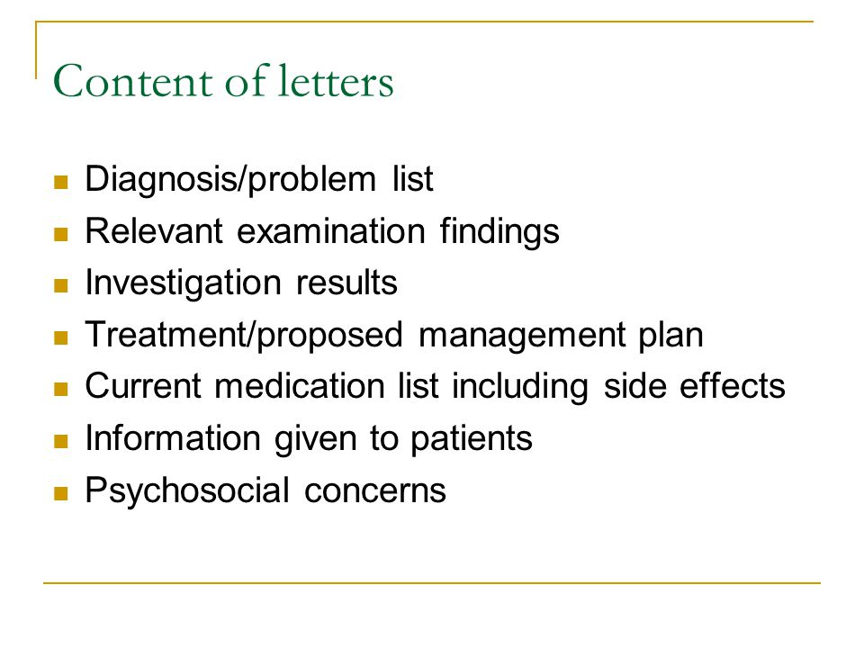 Content of letters Diagnosis/problem list Relevant examination findings Investigation results Treatment/proposed management plan Current medication list including side effects Information given to patients Psychosocial concerns