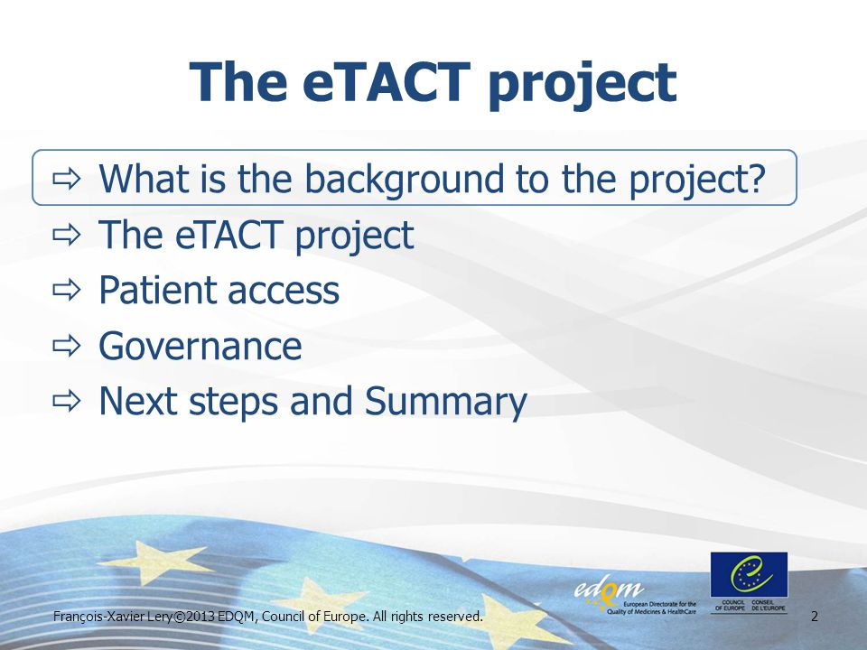 The eTACT project  What is the background to the project?  The eTACT project  Patient access  Governance  Next steps and Summary 2François-Xavier