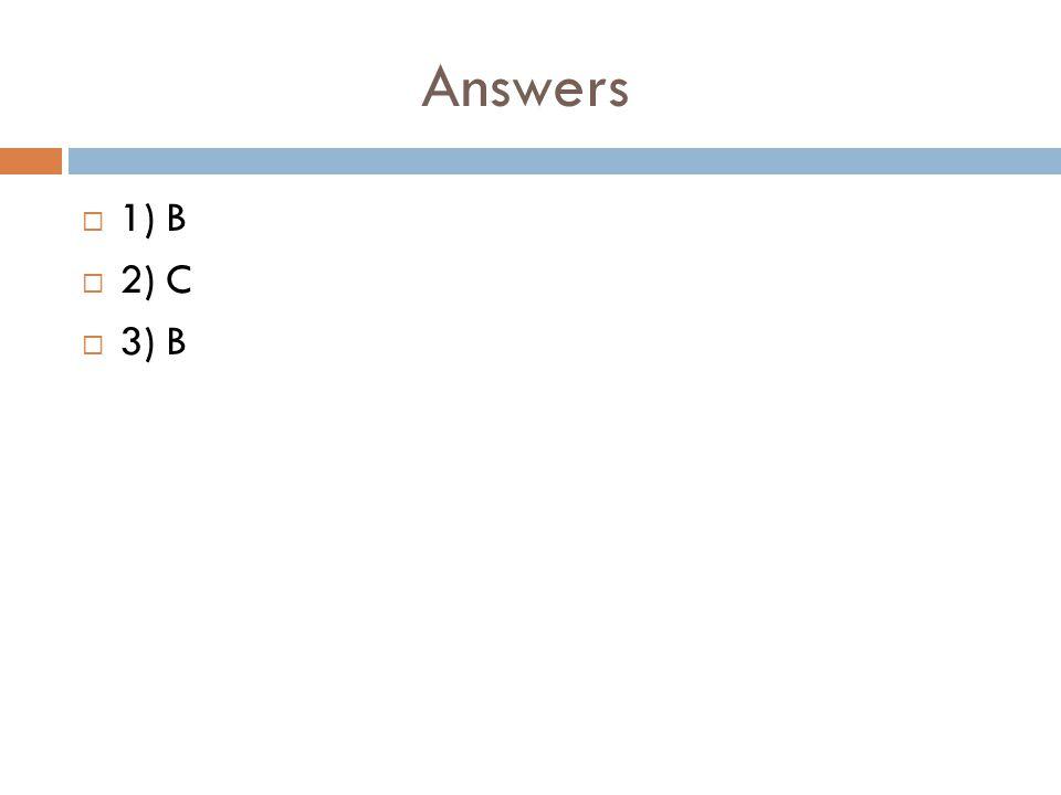 Answers  1) B  2) C  3) B