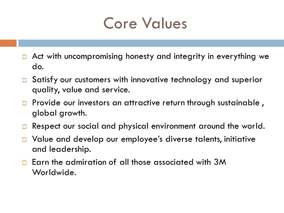 Core Values  Act with uncompromising honesty and integrity in everything we do.  Satisfy our customers with innovative technology and superior quali