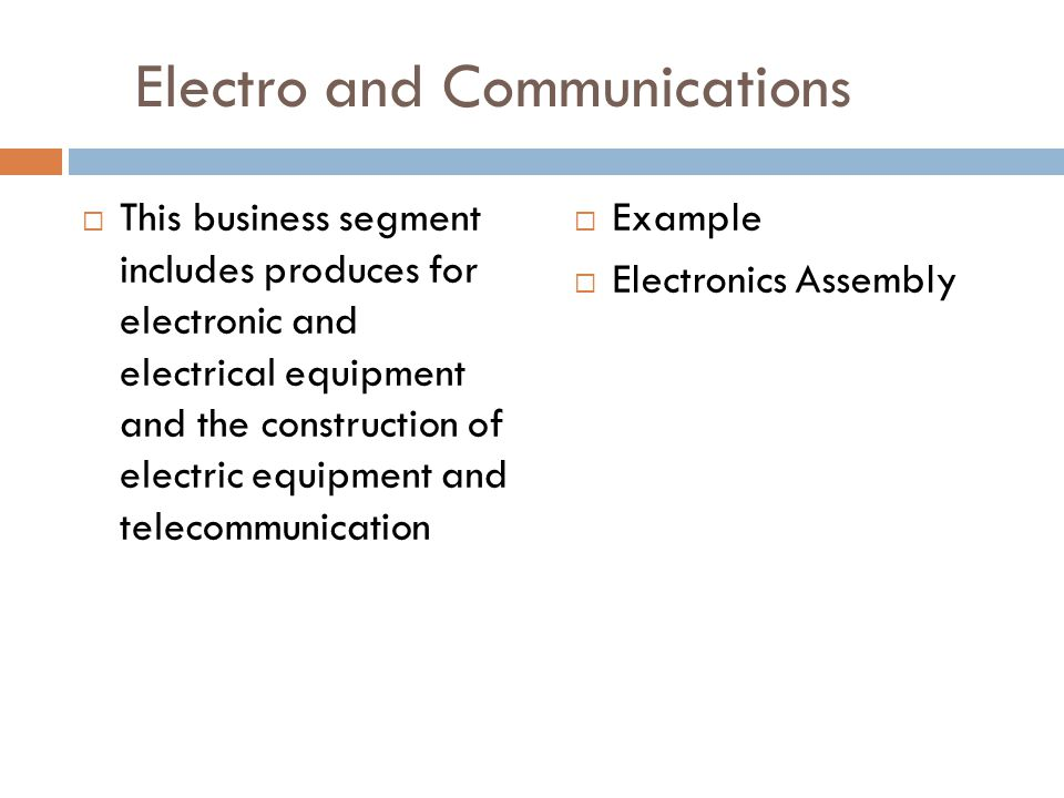 Electro and Communications  This business segment includes produces for electronic and electrical equipment and the construction of electric equipmen