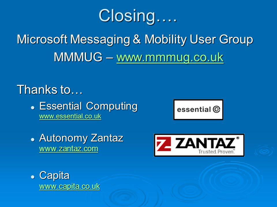Closing…. Microsoft Messaging & Mobility User Group MMMUG – www.mmmug.co.uk www.mmmug.co.uk Thanks to… Essential Computing www.essential.co.uk Essenti