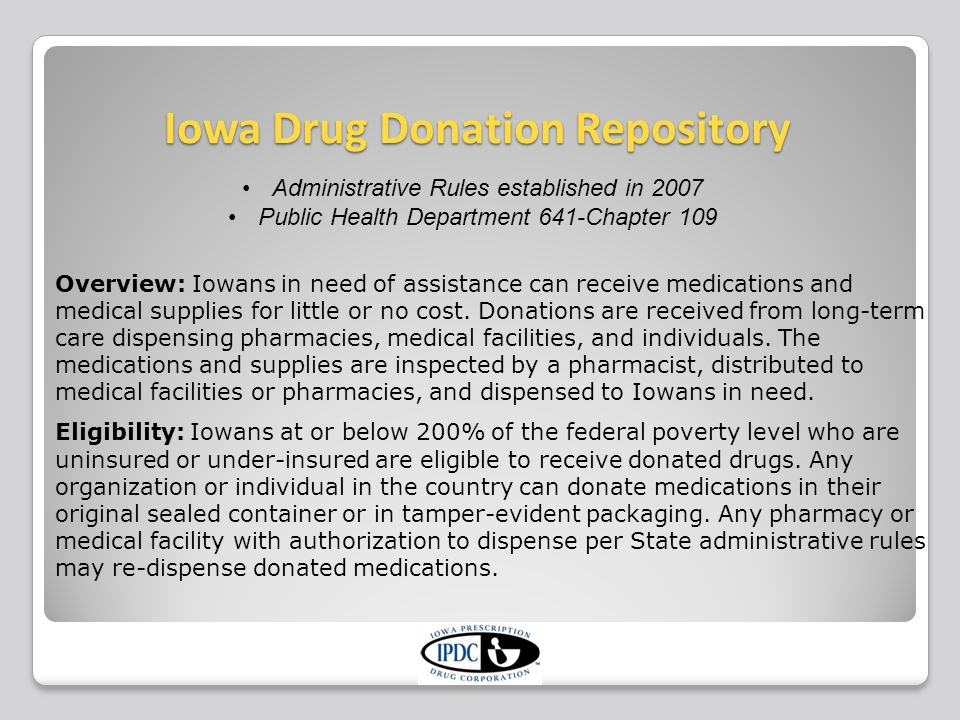 Iowa Drug Donation Repository Overview: Iowans in need of assistance can receive medications and medical supplies for little or no cost.