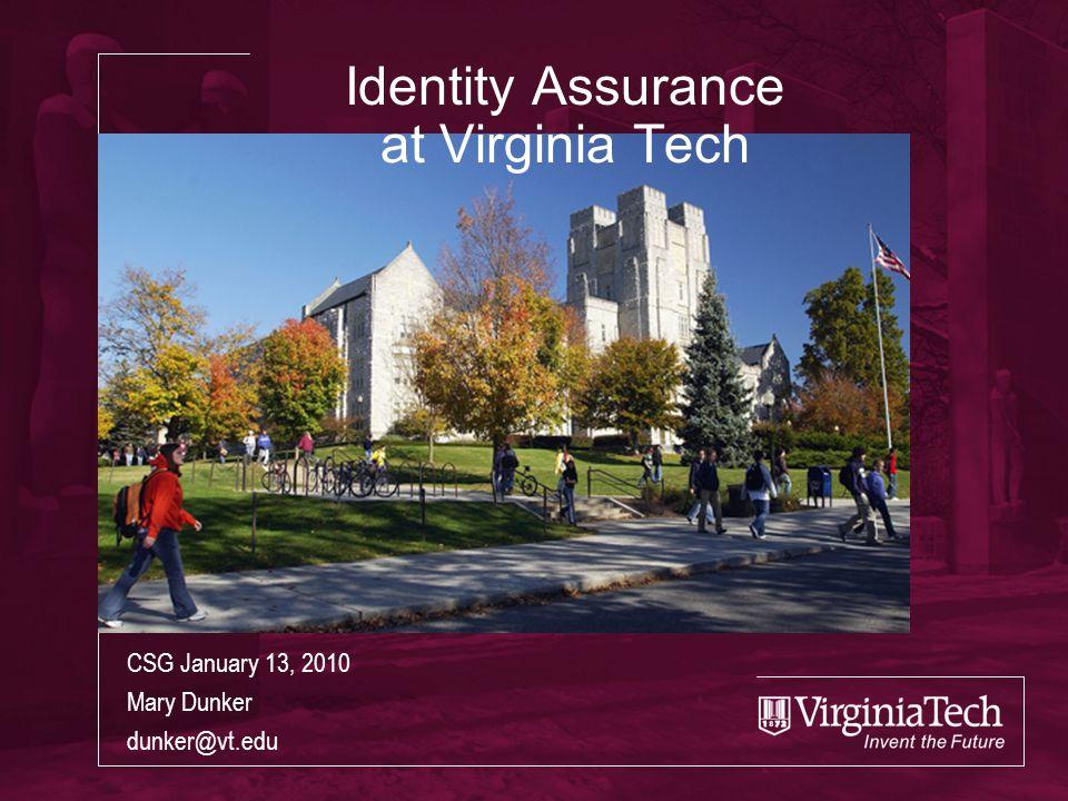 Identity Assurance at Virginia Tech CSG January 13, 2010 Mary Dunker dunker@vt.edu