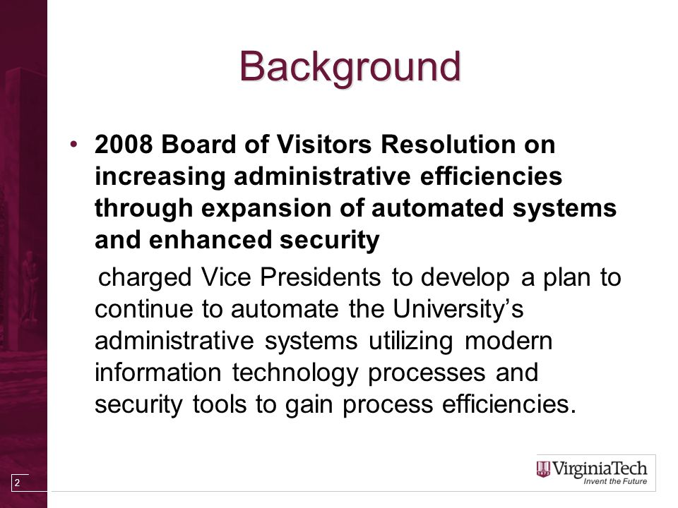 Background 2008 Board of Visitors Resolution on increasing administrative efficiencies through expansion of automated systems and enhanced security ch