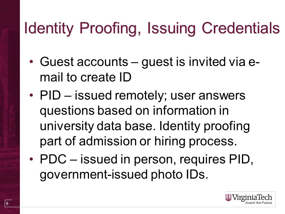 Identity Proofing, Issuing Credentials Guest accounts – guest is invited via e- mail to create ID PID – issued remotely; user answers questions based