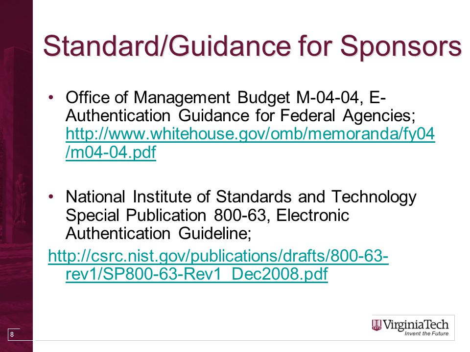 Standard/Guidance for Sponsors Office of Management Budget M-04-04, E- Authentication Guidance for Federal Agencies; http://www.whitehouse.gov/omb/mem