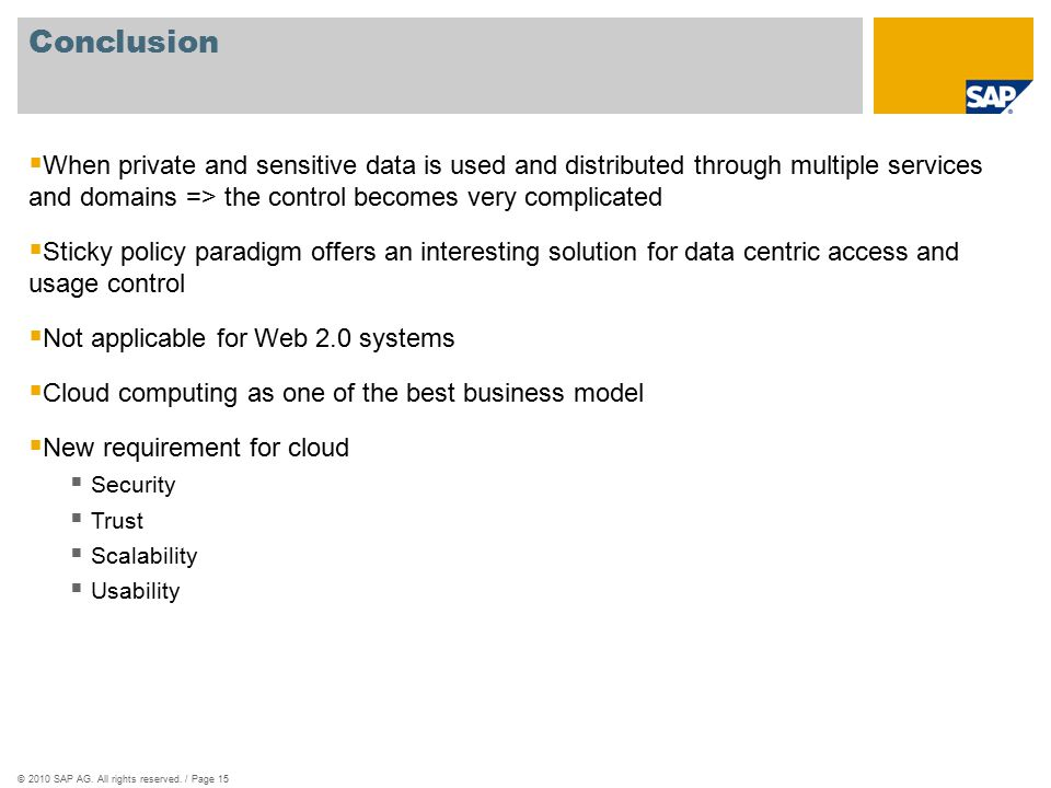 ©2010 SAP AG. All rights reserved. / Page 15 Conclusion  When private and sensitive data is used and distributed through multiple services and domain