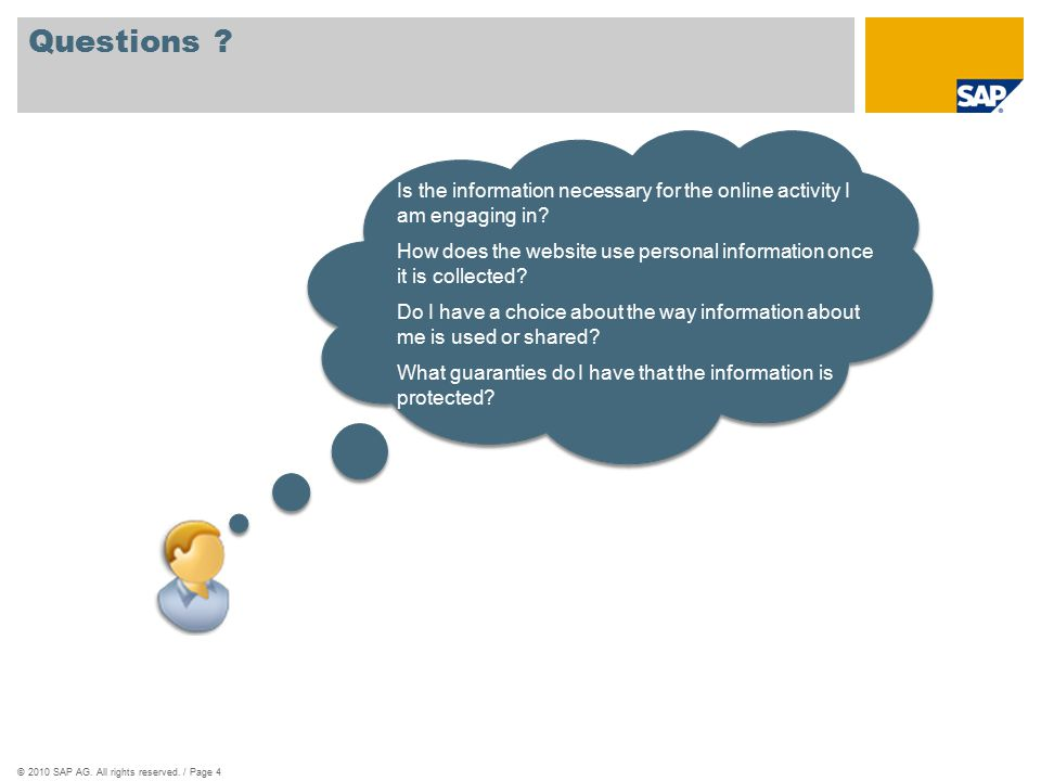 ©2010 SAP AG. All rights reserved. / Page 4 Questions ? Is the information necessary for the online activity I am engaging in? How does the website us