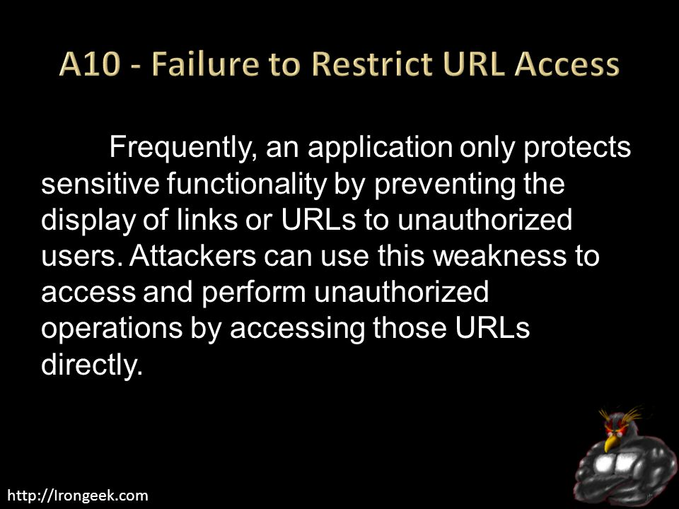 http://Irongeek.com Frequently, an application only protects sensitive functionality by preventing the display of links or URLs to unauthorized users.