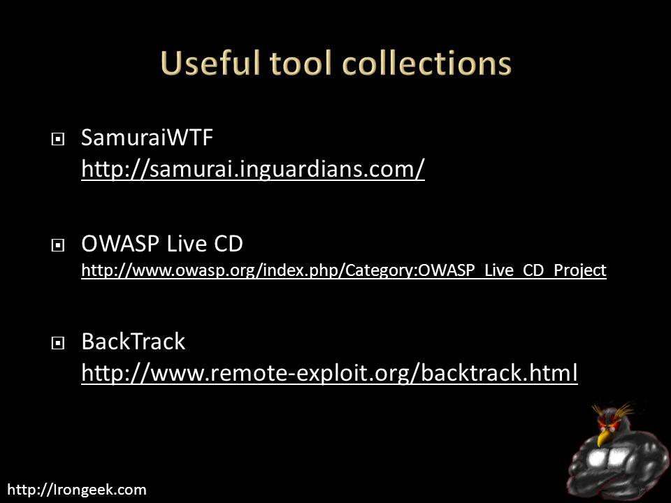 http://Irongeek.com  SamuraiWTF http://samurai.inguardians.com/ http://samurai.inguardians.com/  OWASP Live CD http://www.owasp.org/index.php/Category:OWASP_Live_CD_Project http://www.owasp.org/index.php/Category:OWASP_Live_CD_Project  BackTrack http://www.remote-exploit.org/backtrack.html http://www.remote-exploit.org/backtrack.html