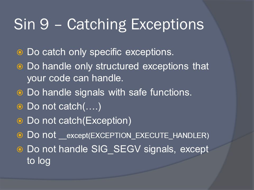 Sin 9 – Catching Exceptions  Do catch only specific exceptions.