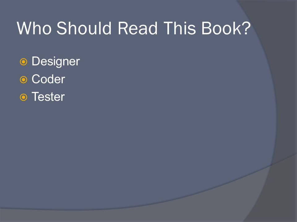 Who Should Read This Book?  Designer  Coder  Tester