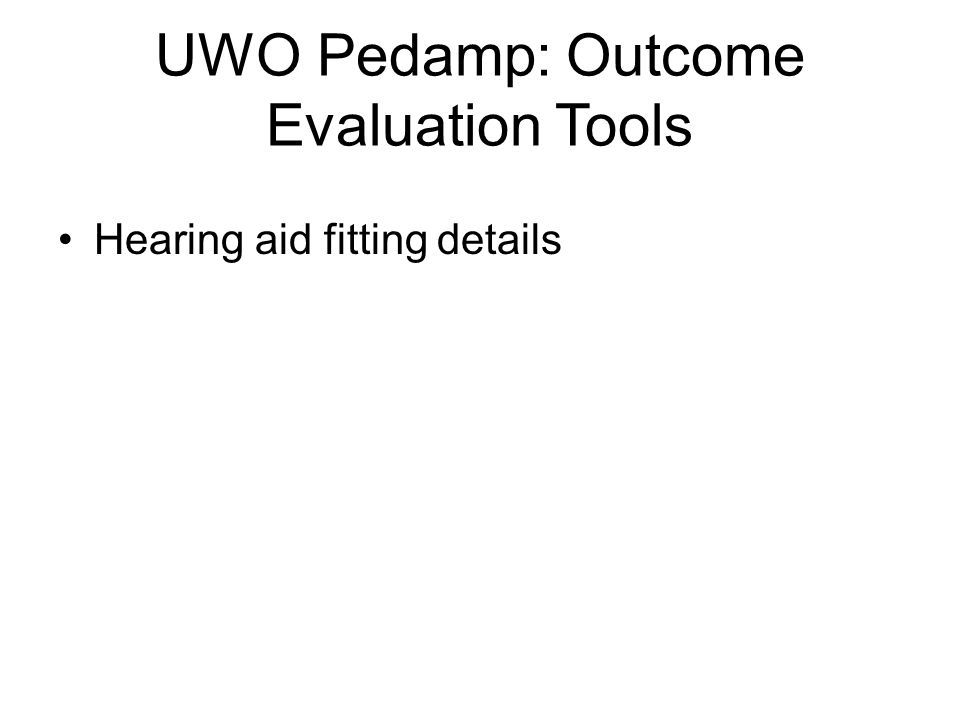 UWO Pedamp: Outcome Evaluation Tools Hearing aid fitting details