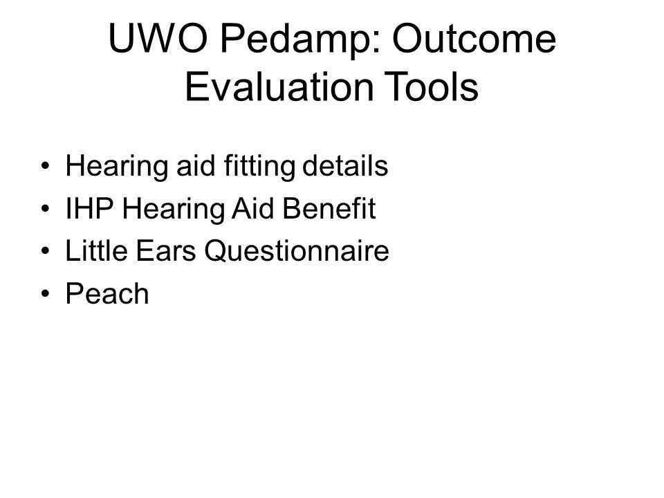 UWO Pedamp: Outcome Evaluation Tools Hearing aid fitting details IHP Hearing Aid Benefit Little Ears Questionnaire Peach