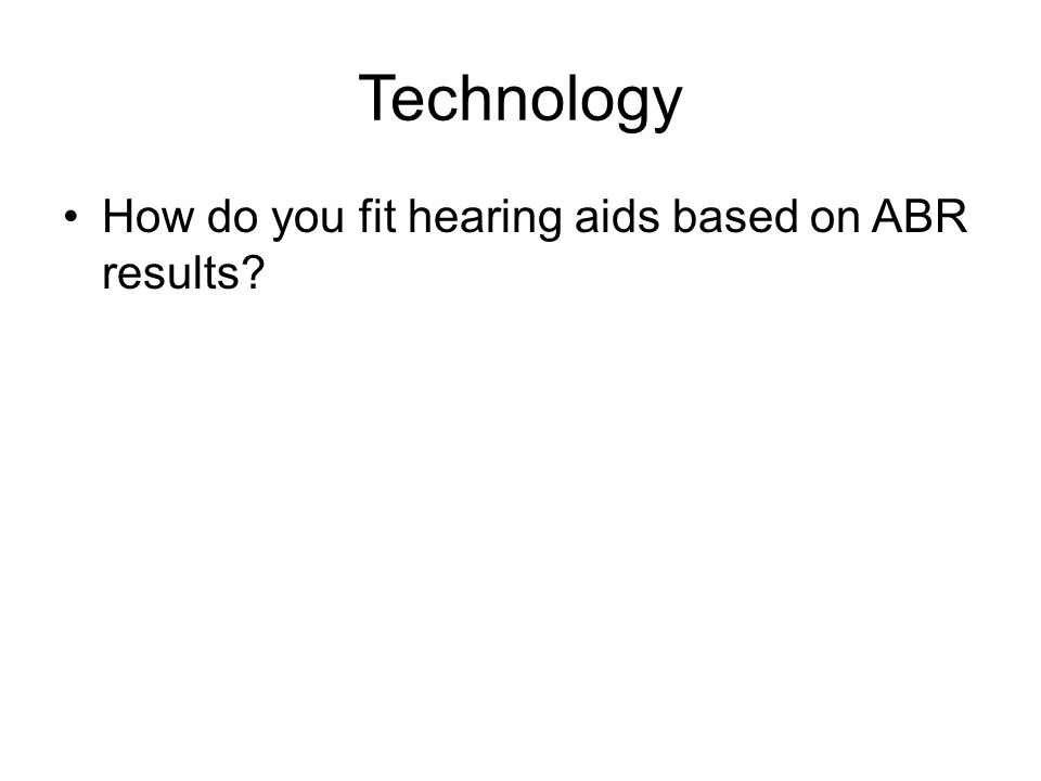 Technology How do you fit hearing aids based on ABR results