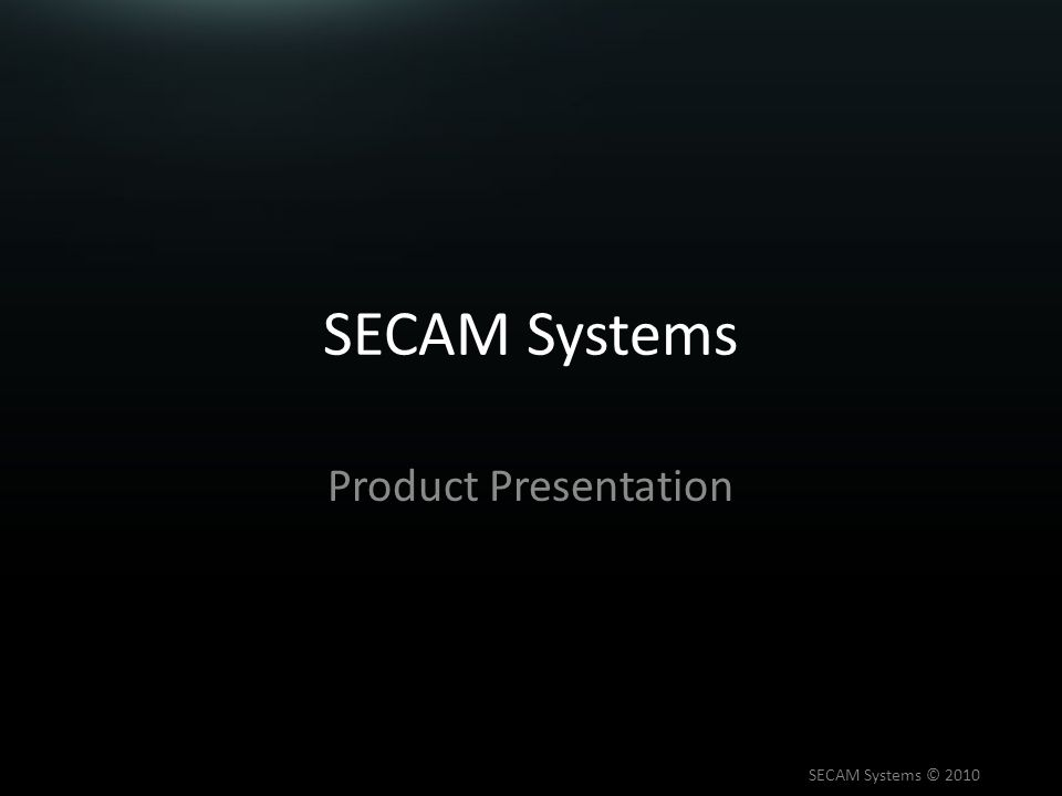 SECAM Systems Product Presentation SECAM Systems © 2010