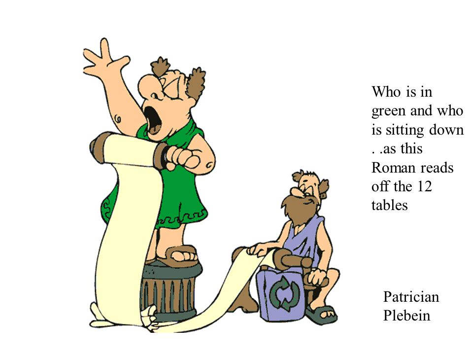 Who is in green and who is sitting down..as this Roman reads off the 12 tables Patrician Plebein
