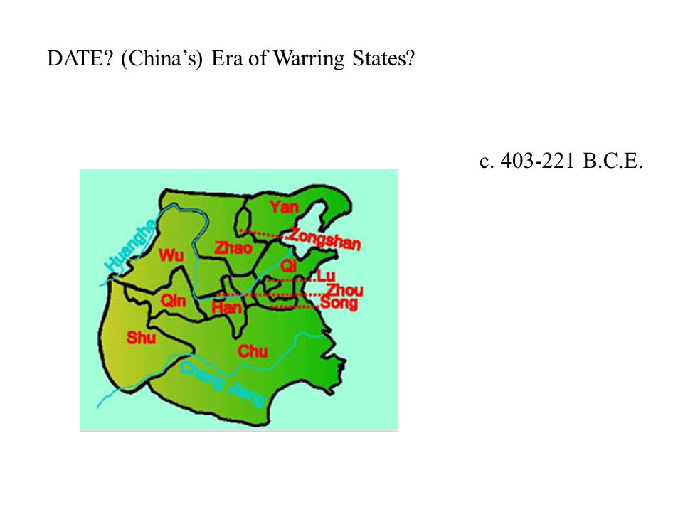 DATE (China's) Era of Warring States c. 403-221 B.C.E.