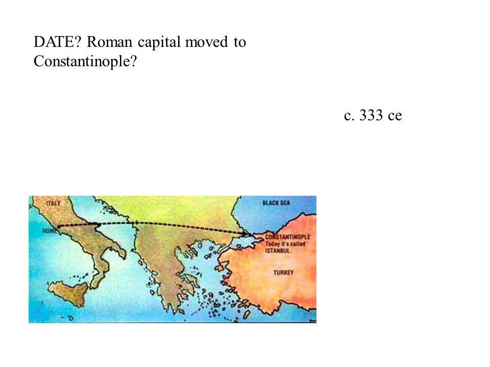 DATE Roman capital moved to Constantinople c. 333 ce