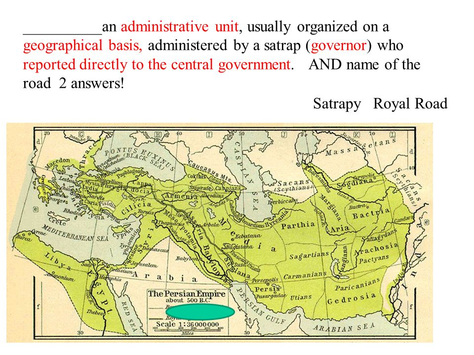 __________an administrative unit, usually organized on a geographical basis, administered by a satrap (governor) who reported directly to the central government.