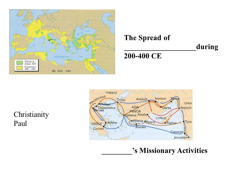 ________'s Missionary Activities The Spread of ___________________during 200-400 CE Christianity Paul