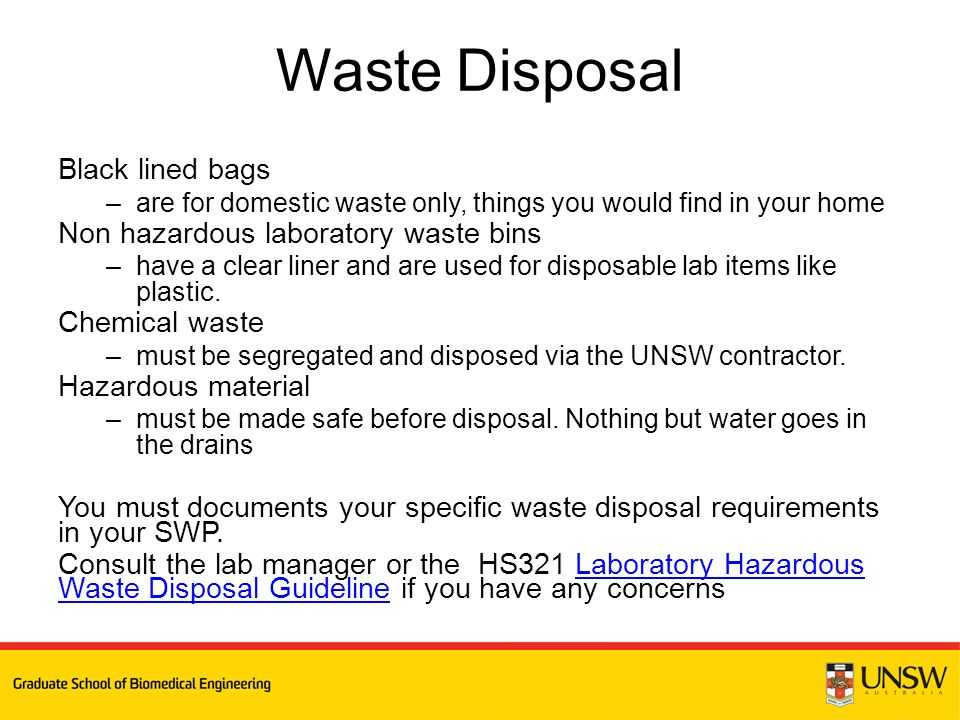 Black lined bags –are for domestic waste only, things you would find in your home Non hazardous laboratory waste bins –have a clear liner and are used