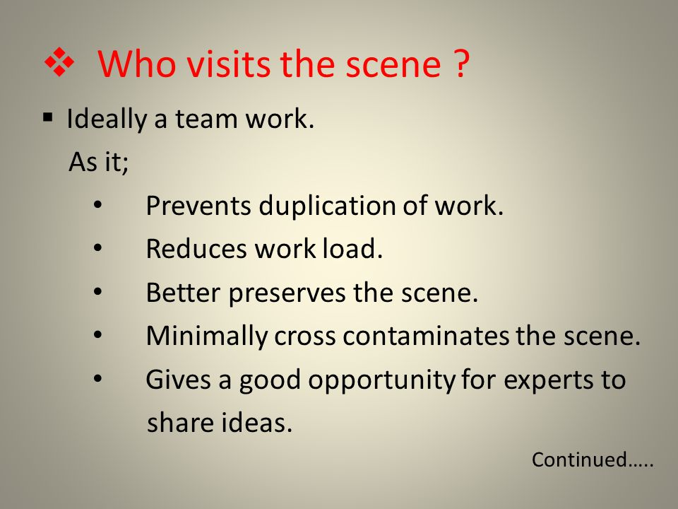 Who visits the scene .  Ideally a team work. As it; Prevents duplication of work.