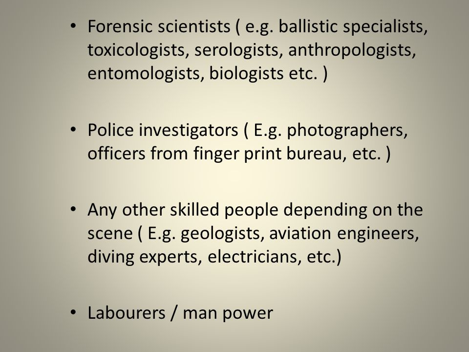 Forensic scientists ( e.g.