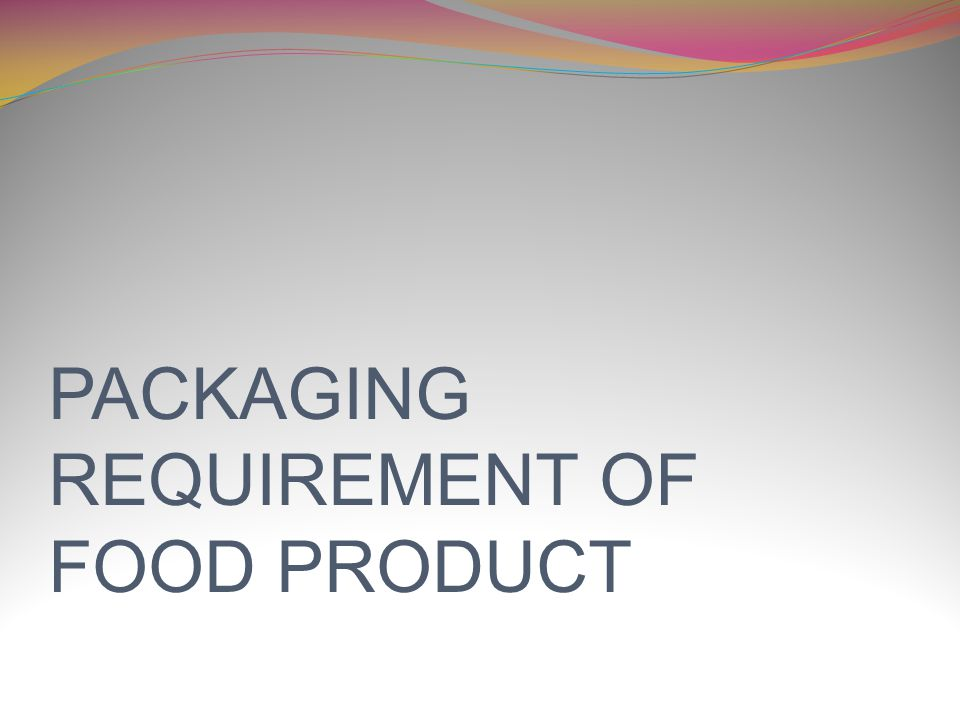 PACKAGING REQUIREMENT OF FOOD PRODUCT