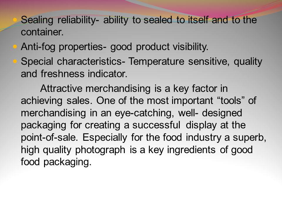 Sealing reliability- ability to sealed to itself and to the container.