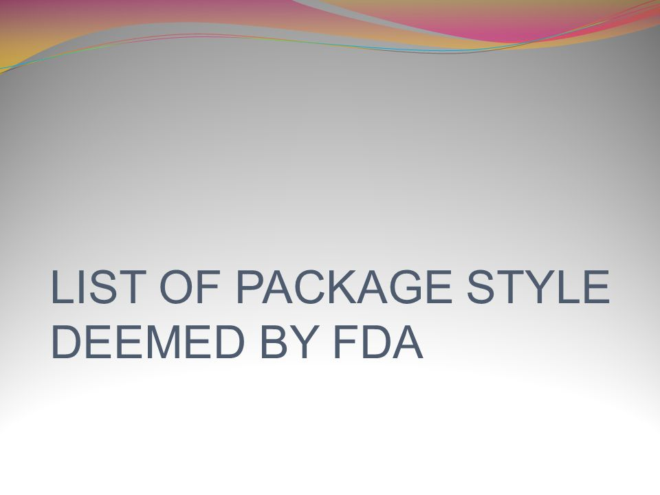 LIST OF PACKAGE STYLE DEEMED BY FDA
