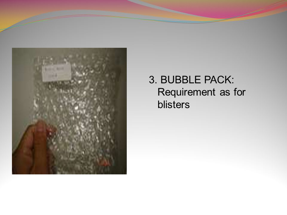 3. BUBBLE PACK: Requirement as for blisters