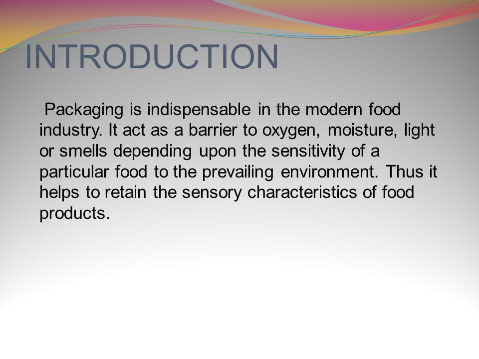 INTRODUCTION Packaging is indispensable in the modern food industry.