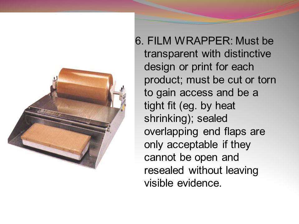6. FILM WRAPPER: Must be transparent with distinctive design or print for each product; must be cut or torn to gain access and be a tight fit (eg. by